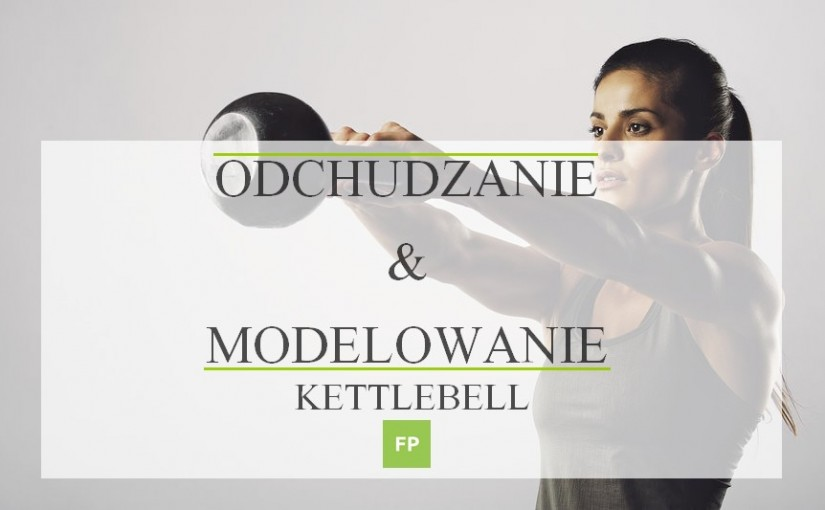 ćwiczenia na odchudzanie i modelowanie - kettlebell