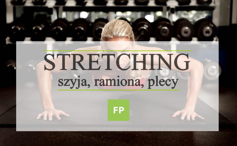 Stretching na górną część ciała – szyja, ramiona, plecy