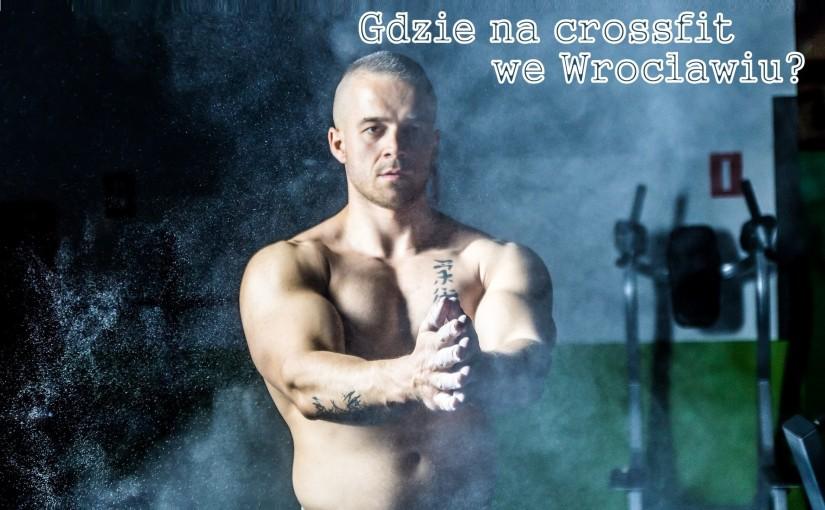Sprawdź, gdzie można za darmo wypróbować crossfit we Wrocławiu!